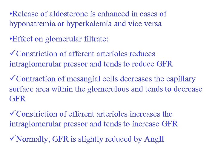 • Release of aldosterone is enhanced in cases of hyponatremia or hyperkalemia and