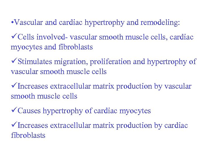 • Vascular and cardiac hypertrophy and remodeling: üCells involved- vascular smooth muscle cells,