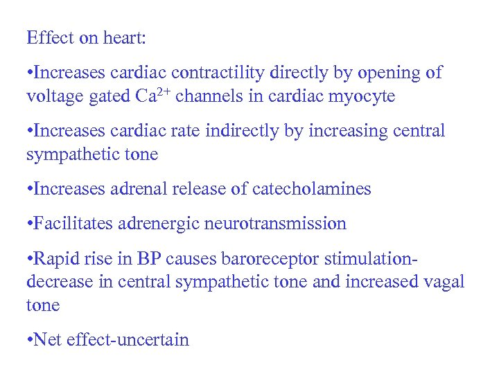Effect on heart: • Increases cardiac contractility directly by opening of voltage gated Ca