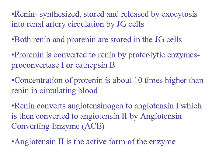 • Renin- synthesized, stored and released by exocytosis into renal artery circulation by