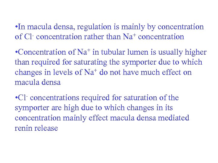 • In macula densa, regulation is mainly by concentration of Cl- concentration rather