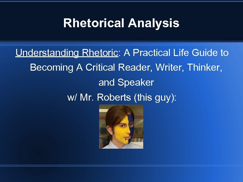Rhetorical Analysis Understanding Rhetoric: A Practical Life Guide to Becoming A Critical Reader, Writer,