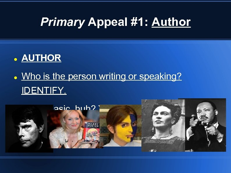 Primary Appeal #1: Author AUTHOR Who is the person writing or speaking? IDENTIFY. Pretty