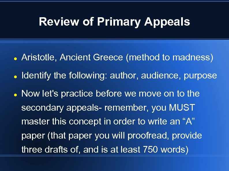 Review of Primary Appeals Aristotle, Ancient Greece (method to madness) Identify the following: author,