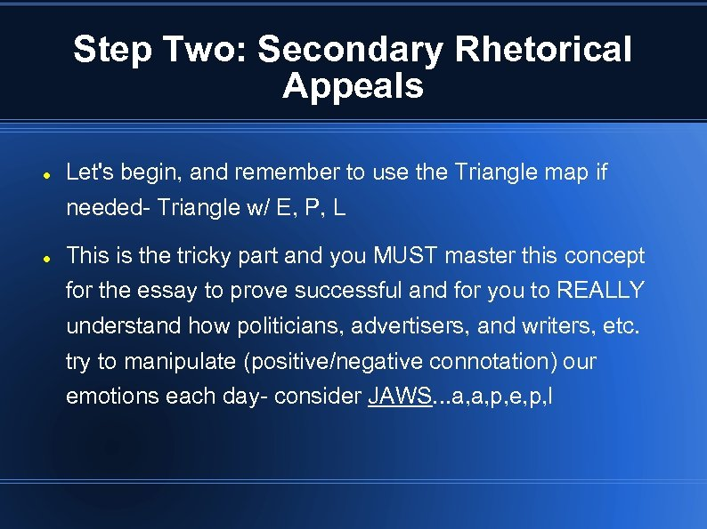 Step Two: Secondary Rhetorical Appeals Let's begin, and remember to use the Triangle map