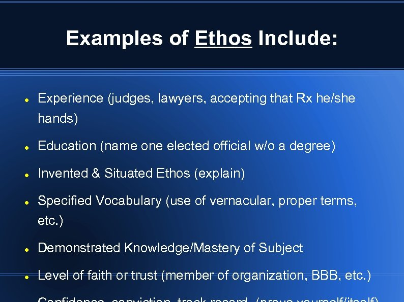 Examples of Ethos Include: Experience (judges, lawyers, accepting that Rx he/she hands) Education (name