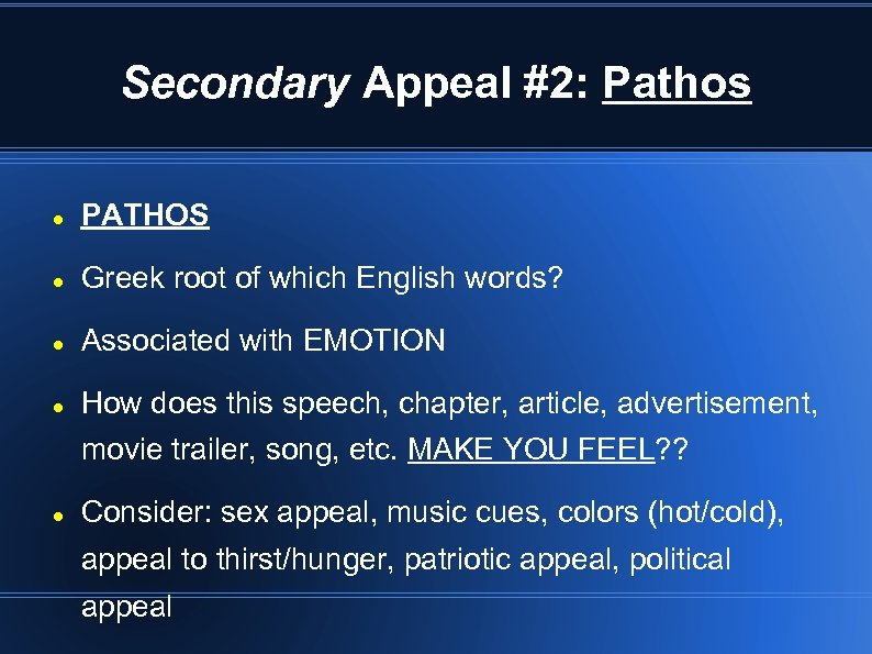Secondary Appeal #2: Pathos PATHOS Greek root of which English words? Associated with EMOTION