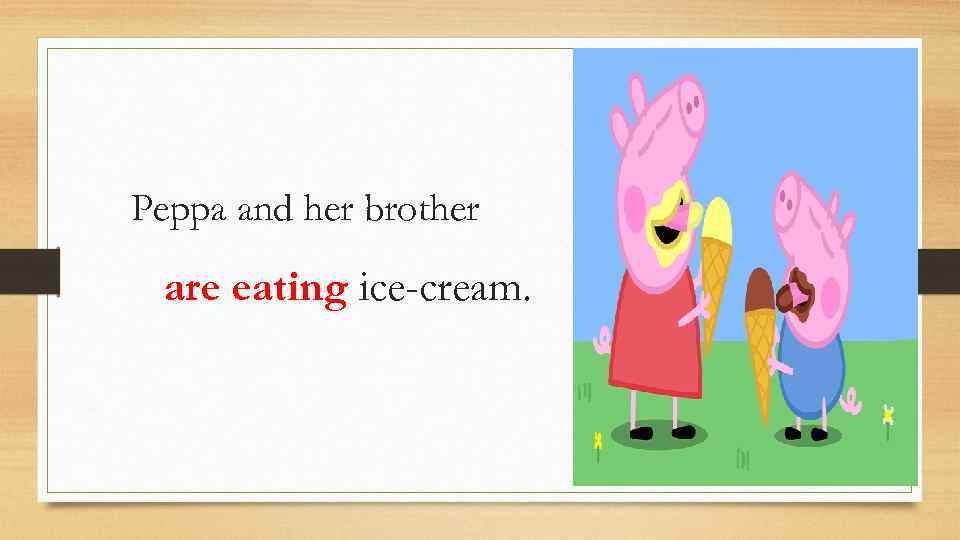 Peppa and her brother are eating ice-cream.