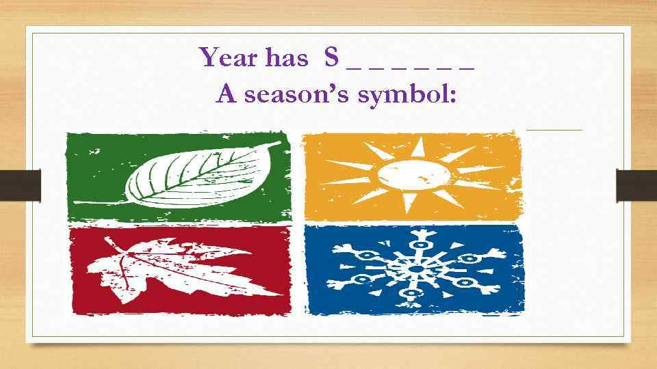 Year has S _ _ _ A season's symbol: