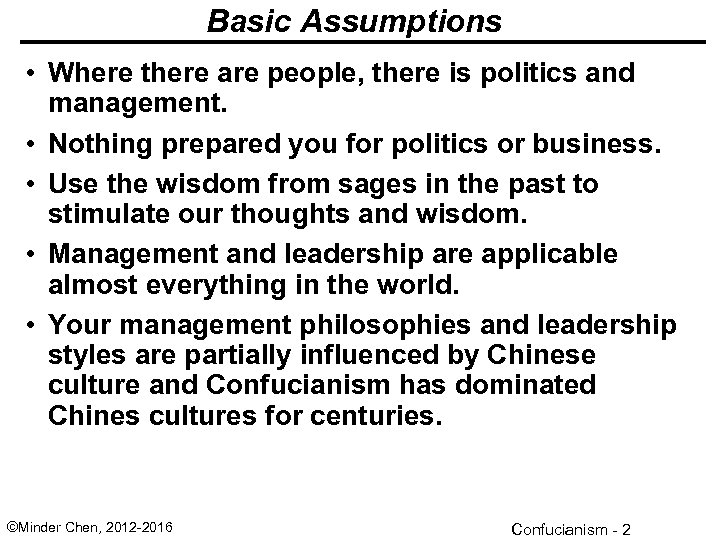 Basic Assumptions • Where there are people, there is politics and management. • Nothing