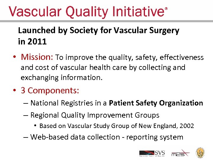 Launched by Society for Vascular Surgery in 2011 • Mission: To improve the quality,
