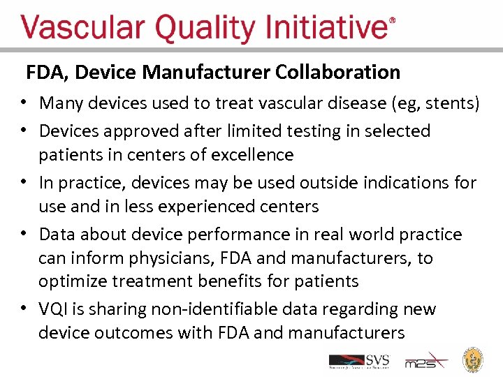 FDA, Device Manufacturer Collaboration • Many devices used to treat vascular disease (eg, stents)