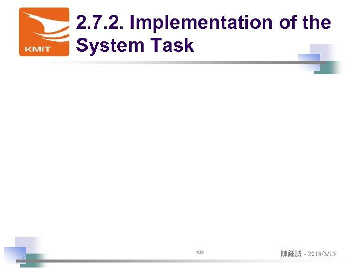 2. 7. 2. Implementation of the System Task 103 陳鍾誠 - 2018/3/15