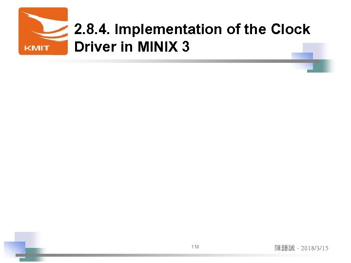2. 8. 4. Implementation of the Clock Driver in MINIX 3 118 陳鍾誠 -