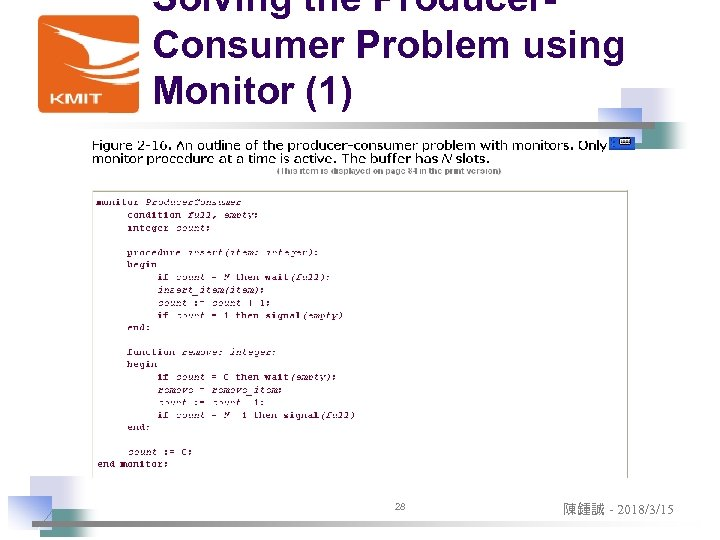 Solving the Producer. Consumer Problem using Monitor (1) 28 陳鍾誠 - 2018/3/15