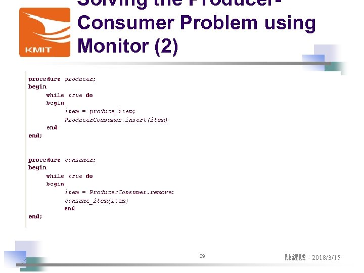 Solving the Producer. Consumer Problem using Monitor (2) 29 陳鍾誠 - 2018/3/15