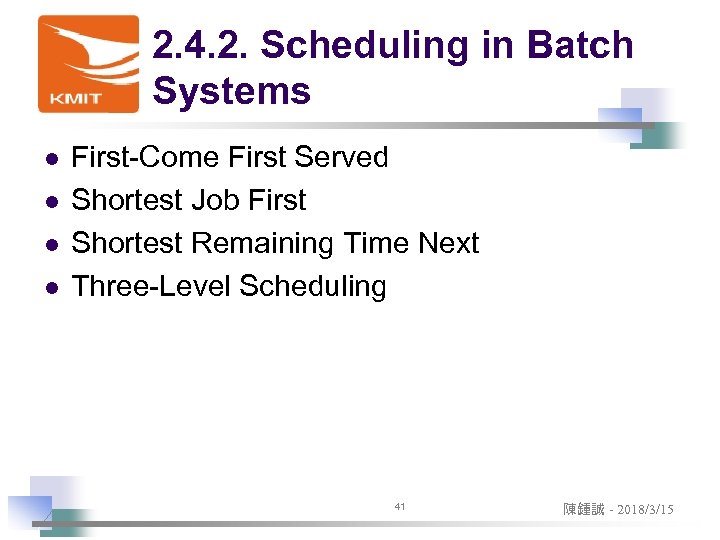 2. 4. 2. Scheduling in Batch Systems l l First-Come First Served Shortest Job