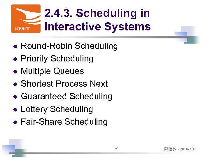 2. 4. 3. Scheduling in Interactive Systems l l l l Round-Robin Scheduling Priority