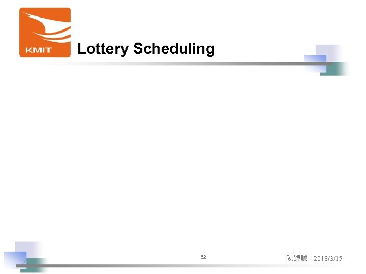 Lottery Scheduling 52 陳鍾誠 - 2018/3/15