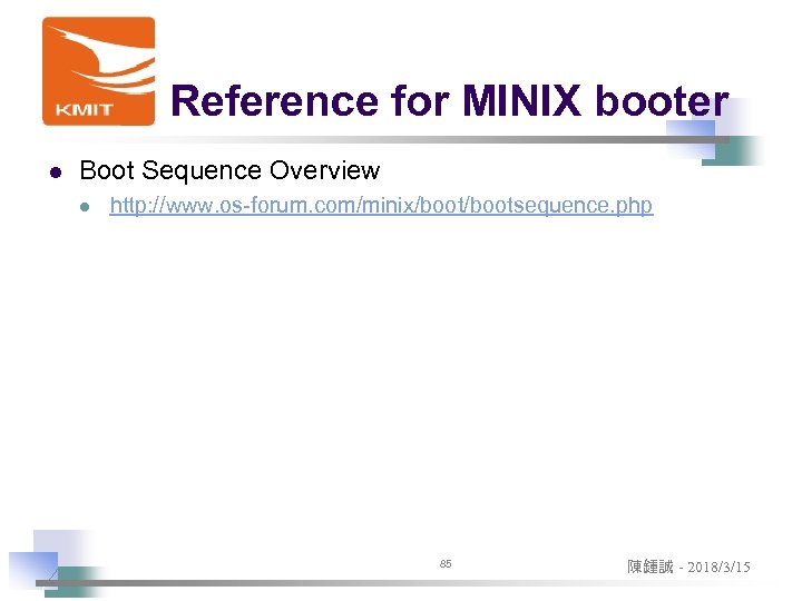 Reference for MINIX booter l Boot Sequence Overview l http: //www. os-forum. com/minix/bootsequence. php
