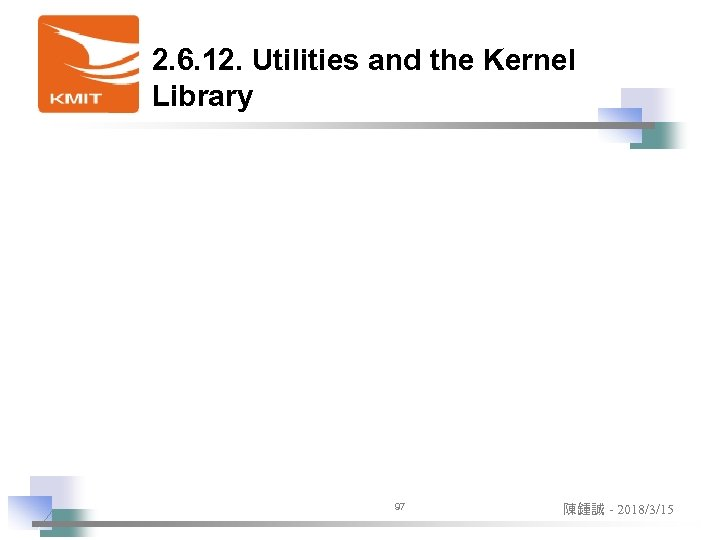 2. 6. 12. Utilities and the Kernel Library 97 陳鍾誠 - 2018/3/15
