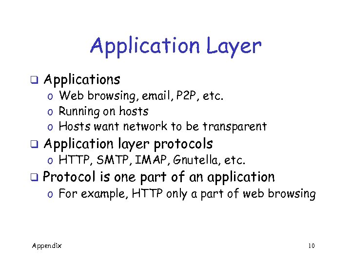 Application Layer q Applications o Web browsing, email, P 2 P, etc. o Running