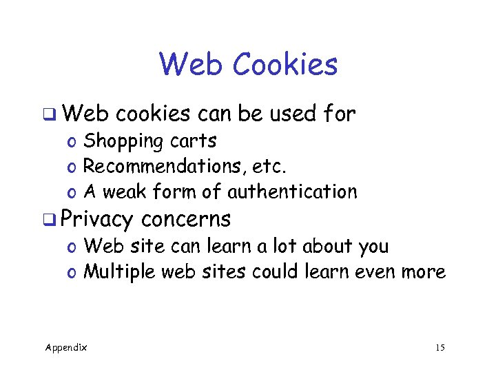 Web Cookies q Web cookies can be used for o Shopping carts o Recommendations,