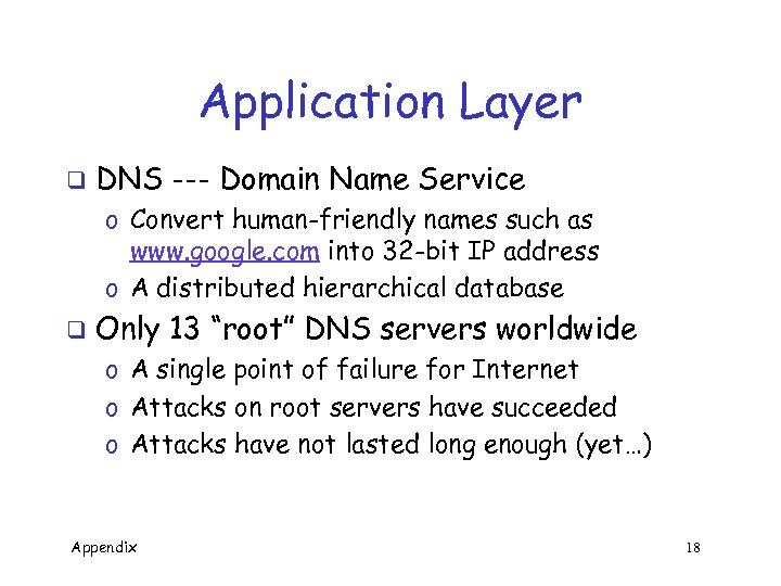 Application Layer q DNS --- Domain Name Service o Convert human-friendly names such as