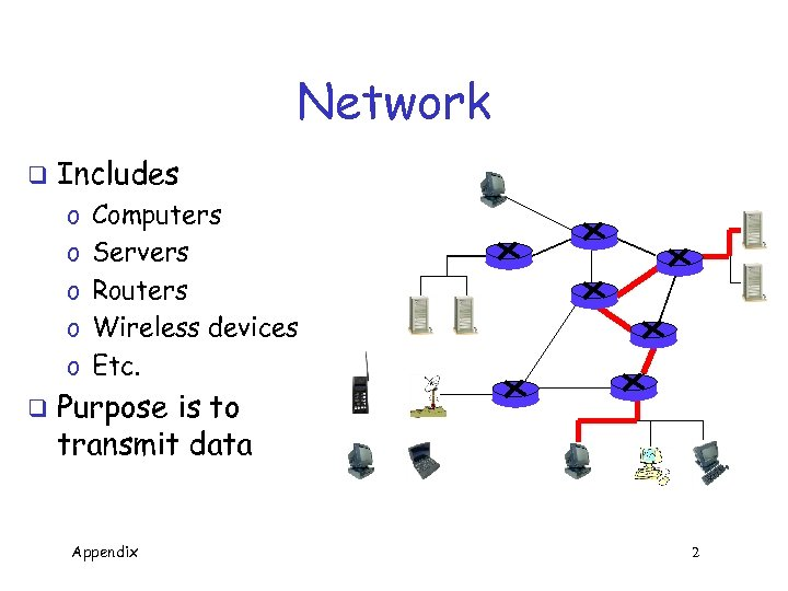 Network q Includes o o o q Computers Servers Routers Wireless devices Etc. Purpose