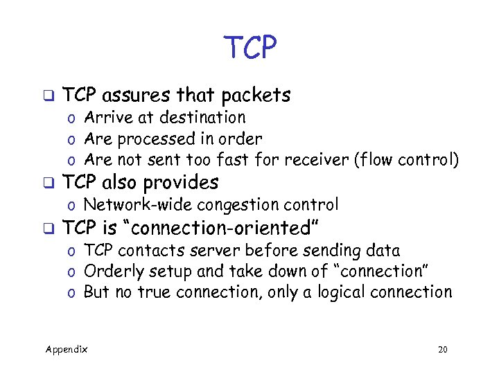 TCP q TCP assures that packets o Arrive at destination o Are processed in