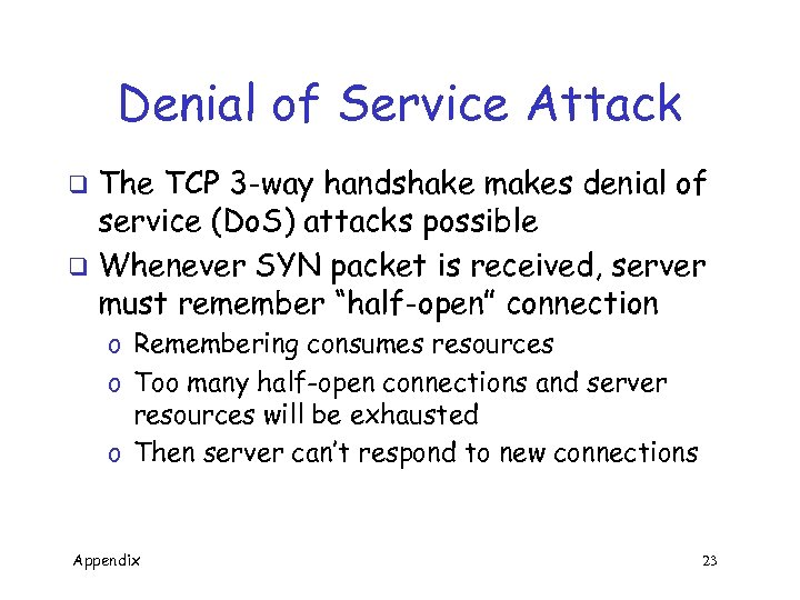 Denial of Service Attack The TCP 3 -way handshake makes denial of service (Do.