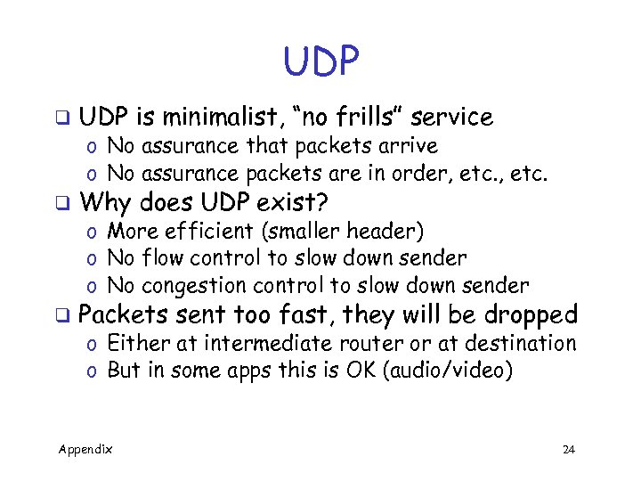 "UDP q UDP is minimalist, ""no frills"" service o No assurance that packets arrive"