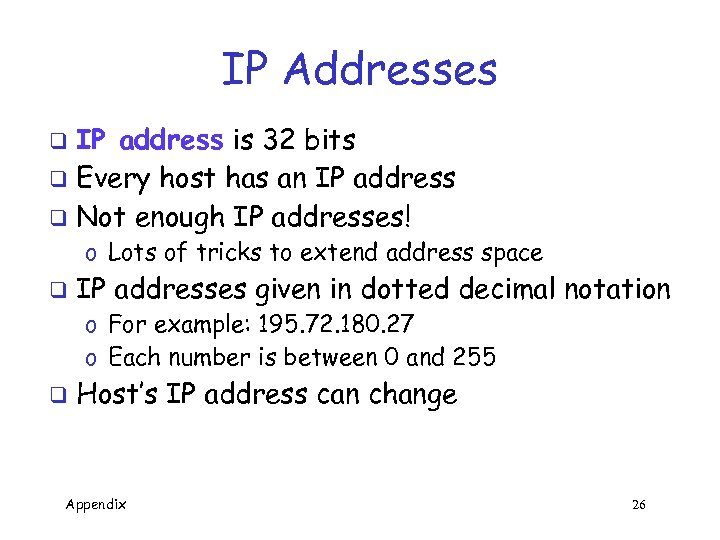 IP Addresses IP address is 32 bits q Every host has an IP address