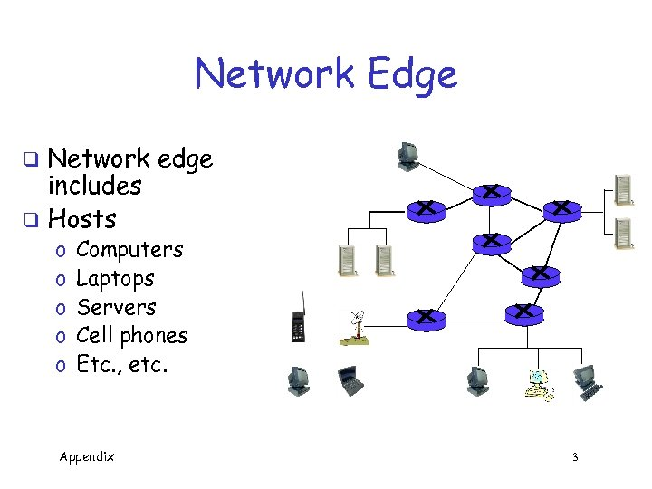 Network Edge Network edge includes q Hosts q o o o Computers Laptops Servers