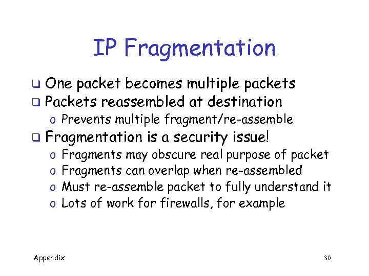 IP Fragmentation One packet becomes multiple packets q Packets reassembled at destination q o
