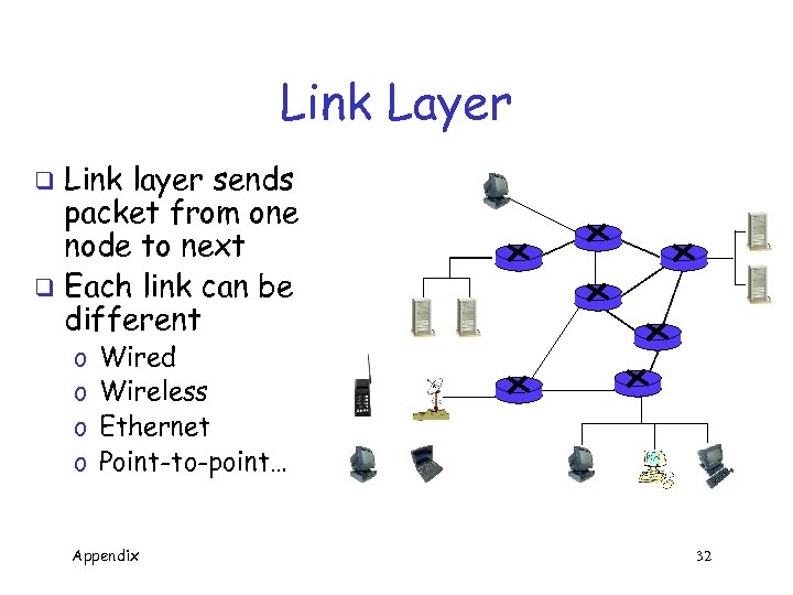 Link Layer Link layer sends packet from one node to next q Each link