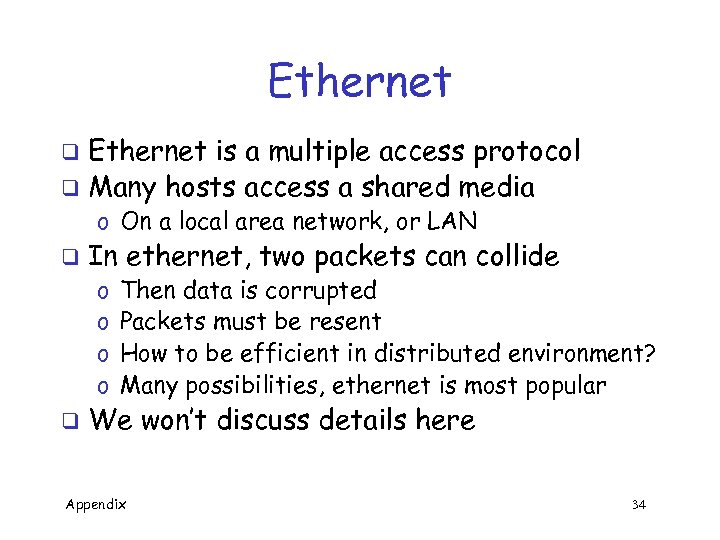 Ethernet is a multiple access protocol q Many hosts access a shared media q
