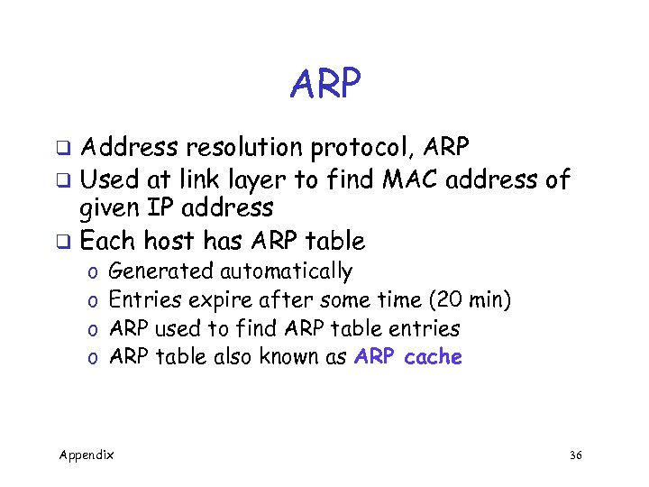 ARP Address resolution protocol, ARP q Used at link layer to find MAC address