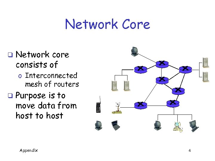 Network Core q Network core consists of o Interconnected mesh of routers q Purpose