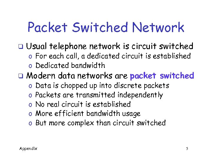 Packet Switched Network q Usual telephone network is circuit switched o For each call,