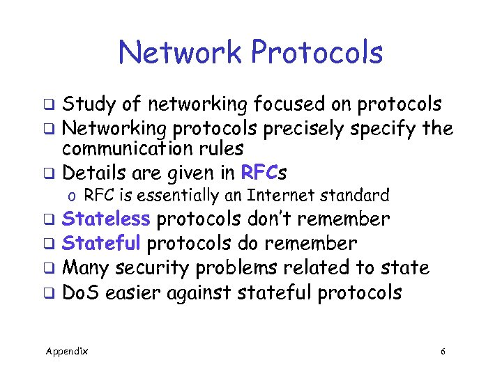 Network Protocols Study of networking focused on protocols q Networking protocols precisely specify the