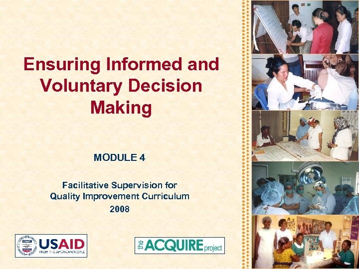 Ensuring Informed and Voluntary Decision Making MODULE 4 Facilitative Supervision for Quality Improvement Curriculum