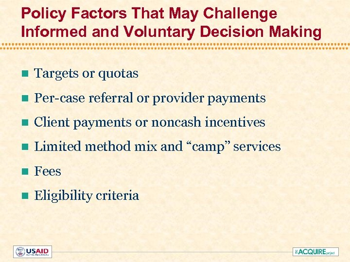 Policy Factors That May Challenge Informed and Voluntary Decision Making n Targets or quotas