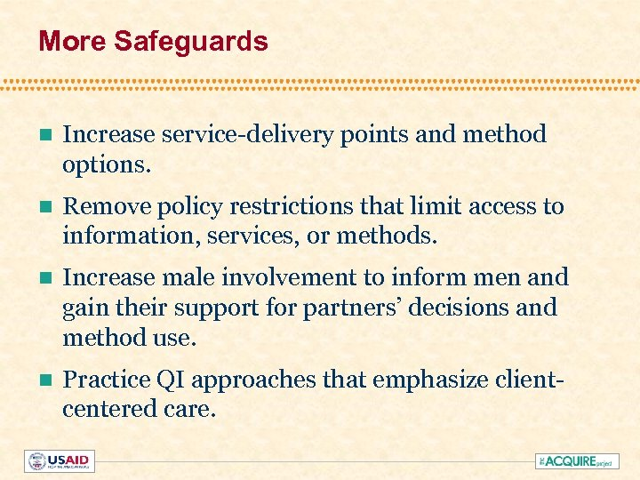 More Safeguards n Increase service-delivery points and method options. n Remove policy restrictions that