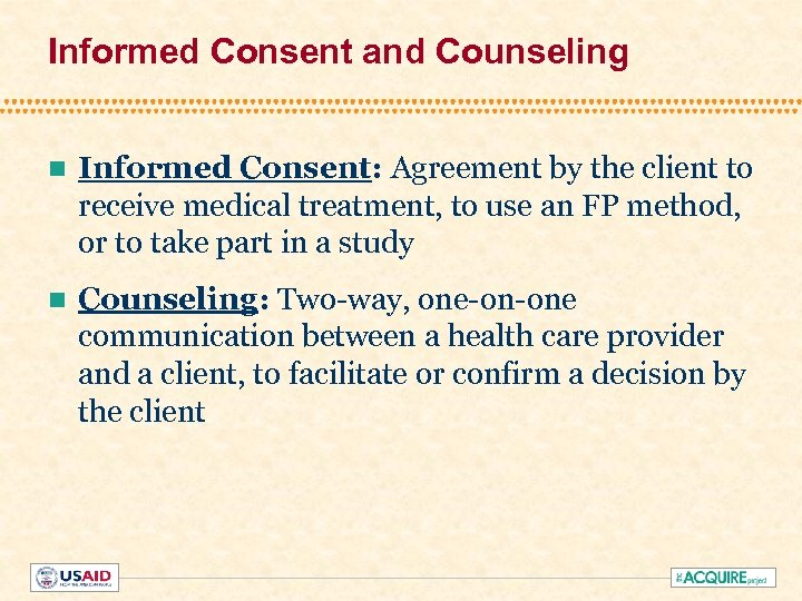 Informed Consent and Counseling n Informed Consent: Agreement by the client to receive medical