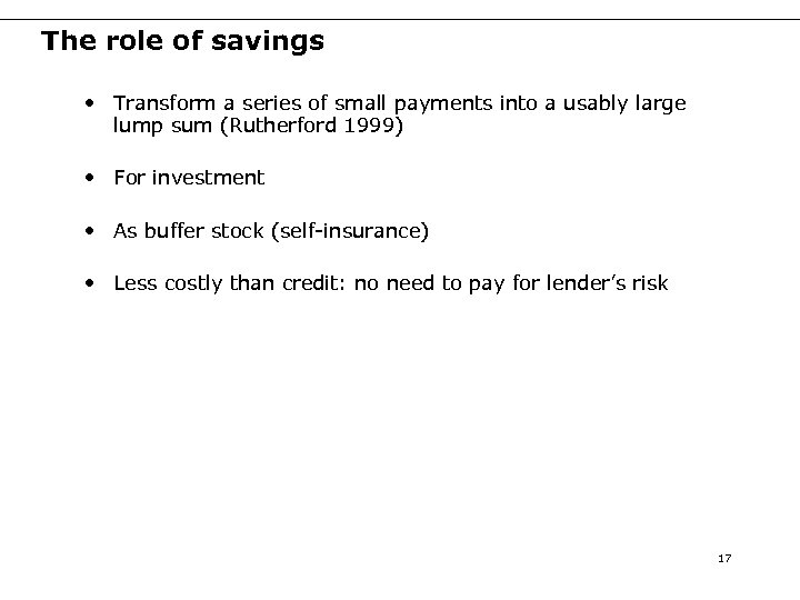 The role of savings • Transform a series of small payments into a usably