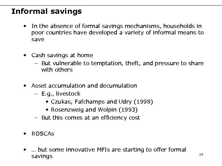 Informal savings • In the absence of formal savings mechanisms, households in poor countries