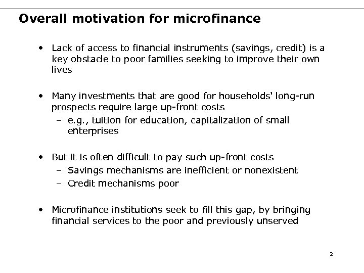 Overall motivation for microfinance • Lack of access to financial instruments (savings, credit) is
