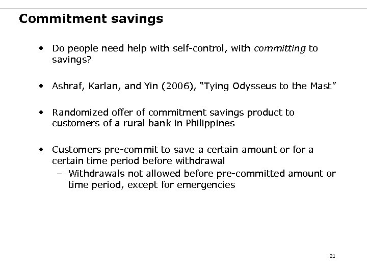 Commitment savings • Do people need help with self-control, with committing to savings? •