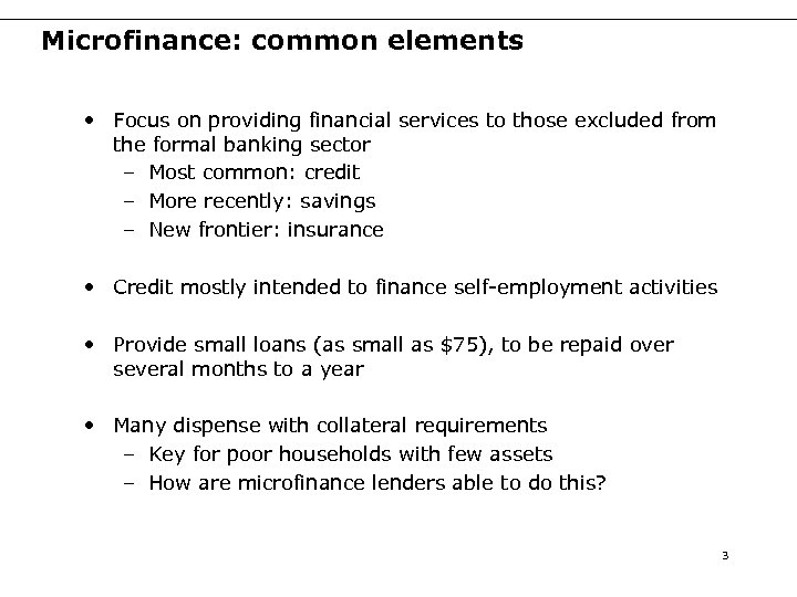 Microfinance: common elements • Focus on providing financial services to those excluded from the
